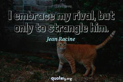 Photo Quote of I embrace my rival, but only to strangle him.