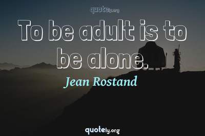Photo Quote of To be adult is to be alone.
