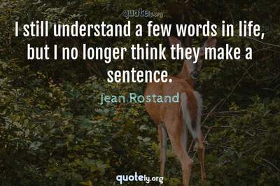 Photo Quote of I still understand a few words in life, but I no longer think they make a sentence.