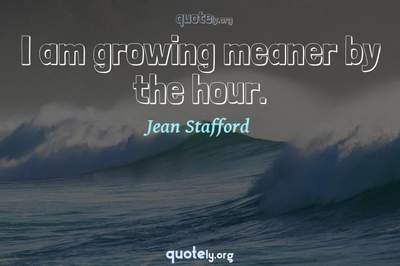 Photo Quote of I am growing meaner by the hour.