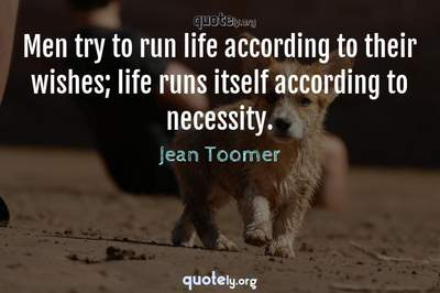 Photo Quote of Men try to run life according to their wishes; life runs itself according to necessity.