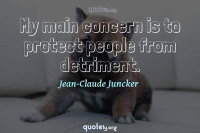 Photo Quote of My main concern is to protect people from detriment.