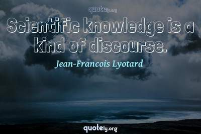 Photo Quote of Scientific knowledge is a kind of discourse.