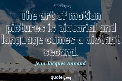 Photo Quote of The art of motion pictures is pictorial and language comes a distant second.