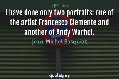 Photo Quote of I have done only two portraits: one of the artist Francesco Clemente and another of Andy Warhol.