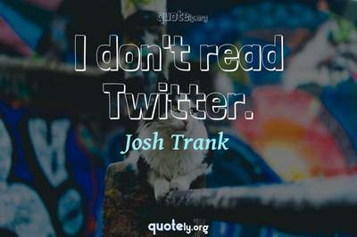 Photo Quote of I don't read Twitter.