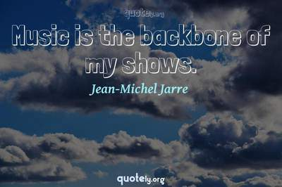 Photo Quote of Music is the backbone of my shows.