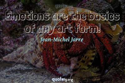 Photo Quote of Emotions are the basics of any art form!