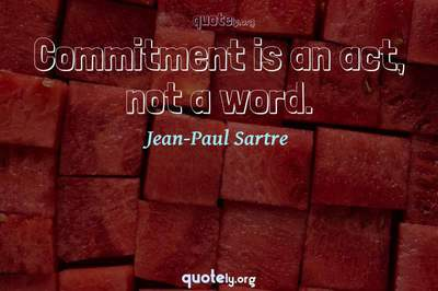 Photo Quote of Commitment is an act, not a word.