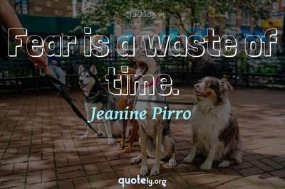 Photo Quote of Fear is a waste of time.