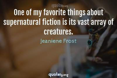 Photo Quote of One of my favorite things about supernatural fiction is its vast array of creatures.