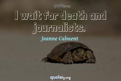 Photo Quote of I wait for death and journalists.