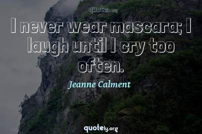 Photo Quote of I never wear mascara; I laugh until I cry too often.