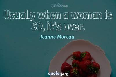 Photo Quote of Usually when a woman is 60, it's over.