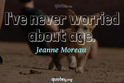 Photo Quote of I've never worried about age.