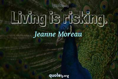 Photo Quote of Living is risking.