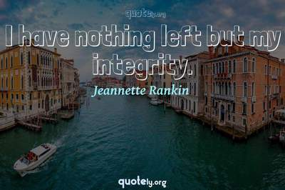 Photo Quote of I have nothing left but my integrity.
