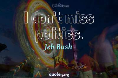 Photo Quote of I don't miss politics.