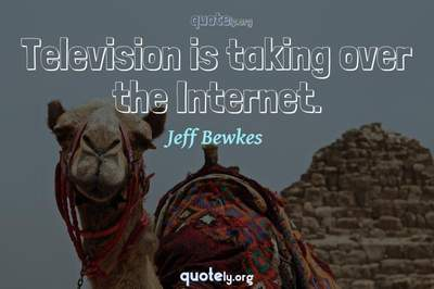 Photo Quote of Television is taking over the Internet.