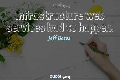 Photo Quote of Infrastructure web services had to happen.