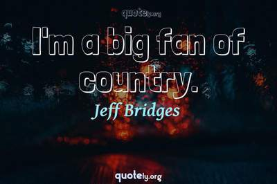 Photo Quote of I'm a big fan of country.