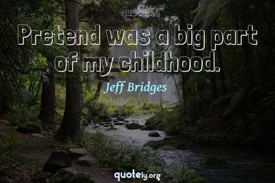 Photo Quote of Pretend was a big part of my childhood.