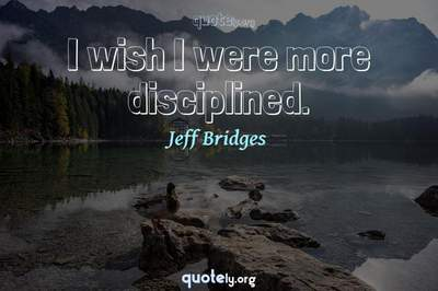 Photo Quote of I wish I were more disciplined.