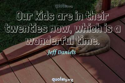Photo Quote of Our kids are in their twenties now, which is a wonderful time.