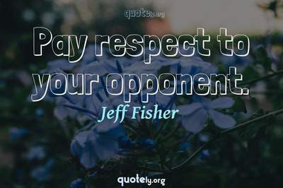 Photo Quote of Pay respect to your opponent.