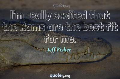 Photo Quote of I'm really excited that the Rams are the best fit for me.