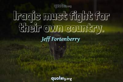 Photo Quote of Iraqis must fight for their own country.
