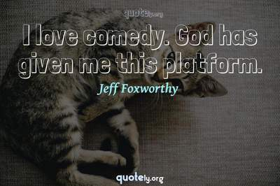 Photo Quote of I love comedy. God has given me this platform.