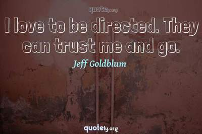 Photo Quote of I love to be directed. They can trust me and go.