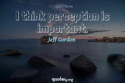 Photo Quote of I think perception is important.