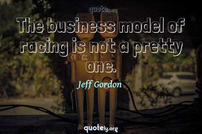 Photo Quote of The business model of racing is not a pretty one.