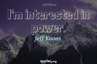 Photo Quote of I'm interested in power.