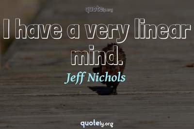 Photo Quote of I have a very linear mind.