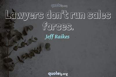 Photo Quote of Lawyers don't run sales forces.