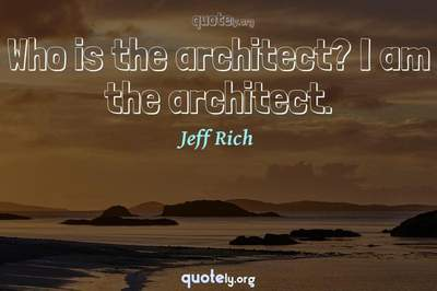 Photo Quote of Who is the architect? I am the architect.