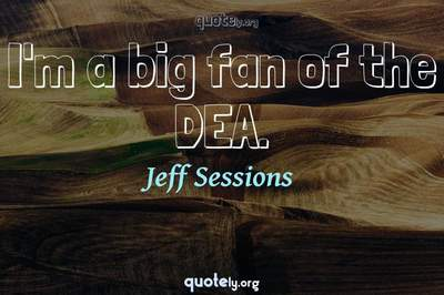 Photo Quote of I'm a big fan of the DEA.