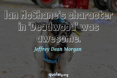 Photo Quote of Ian McShane's character in 'Deadwood' was awesome.
