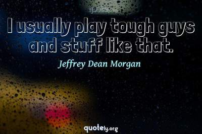 Photo Quote of I usually play tough guys and stuff like that.