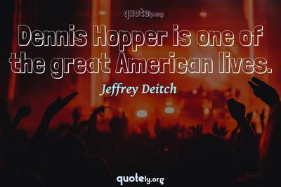 Photo Quote of Dennis Hopper is one of the great American lives.