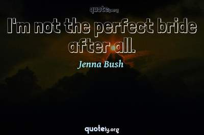 Photo Quote of I'm not the perfect bride after all.