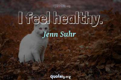 Photo Quote of I feel healthy.