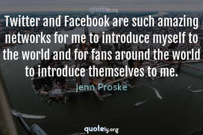 Photo Quote of Twitter and Facebook are such amazing networks for me to introduce myself to the world and for fans around the world to introduce themselves to me.