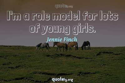 Photo Quote of I'm a role model for lots of young girls.