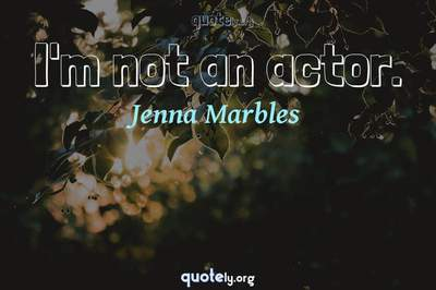 Photo Quote of I'm not an actor.