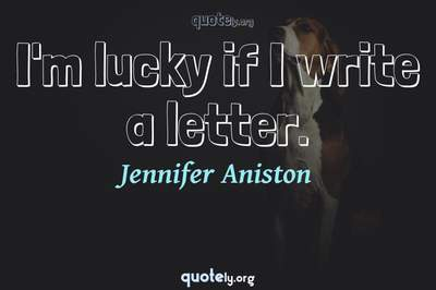 Photo Quote of I'm lucky if I write a letter.