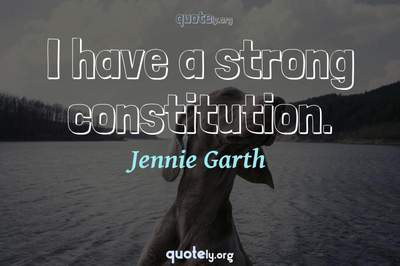 Photo Quote of I have a strong constitution.